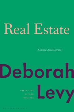 Real estate : a living autobiography / Deborah Levy.