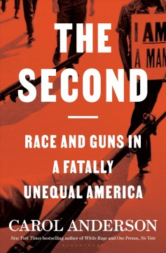 The second : race and guns in a fatally unequal America / Carol Anderson.