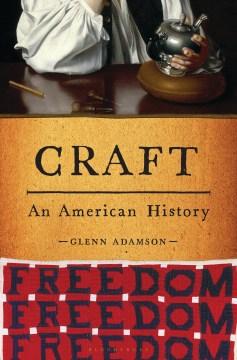 Craft : an American history / Glenn Adamson.