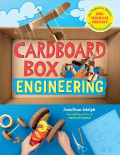 Cardboard box engineering : cool, inventive projects for tinkerers, makers & future scientists / Jonathan Adolph.
