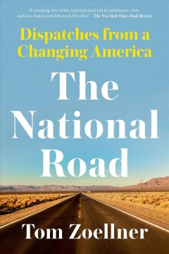 The national road : dispatches from a changing America / Tom Zoellner.