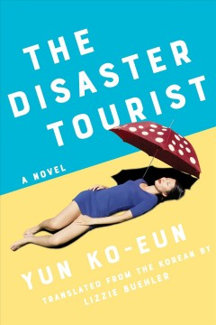 The Disaster Tourist/Ko-un Yun