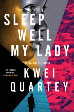 Sleep well, my lady / Kwei Quartey.