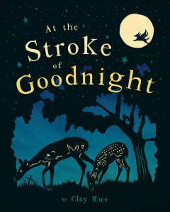At the stroke of goodnight / by Clay Rice.