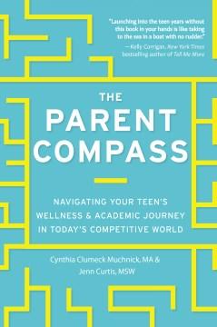 The parent compass : navigating your teen