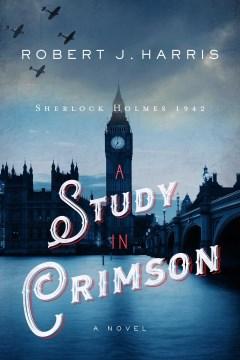 A study in crimson : Sherlock Holmes 1942 / Robert J. Harris.