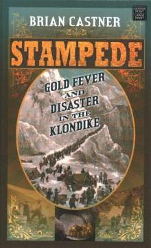 Stampede : gold fever and disaster in the Klondike/ Brian Castner.