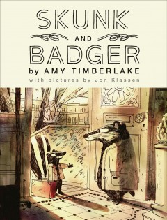 Skunk and Badger / by Amy Timberlake ; with pictures by Jon Klassen.