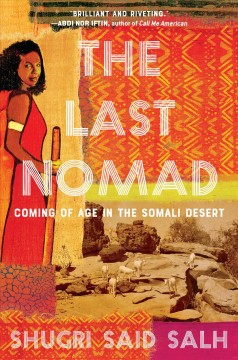 The last nomad : coming of age in the Somali Desert, a memoir / Shugri Said Salh.