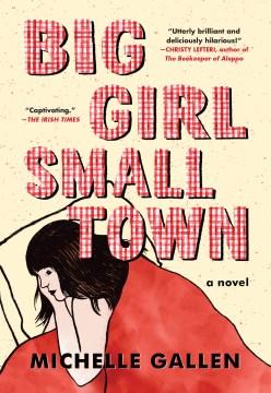 Big girl, small town : a novel / Michelle Gallen.