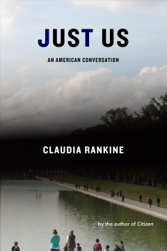 Just us : an American conversation / Clauda Rankine.