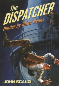 The Dispatcher : murder by other means / John Scalzi.