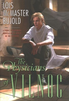 The physicians of Vilnoc : a Penric & Desdemona novella in the world of the five Gods / Louis McMaster Bujold.