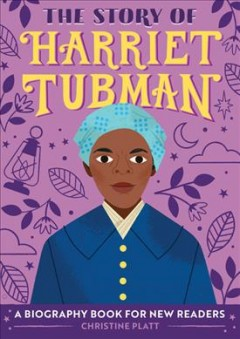The story of Harriet Tubman : a biography book for new readers / by Christine Platt ; illustrations by Loris Lora.