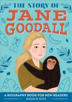 The story of Jane Goodall : a biography book for new readers / written by Susan B. Katz; illustrated by Lindsay Dale Scott.