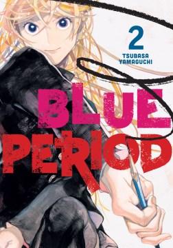 Blue period. 2 / Tsubasa Yamaguchi ; translation, Ajani Oloye ; lettering, Lys Blakeslee.