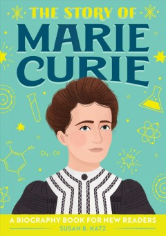 The story of Marie Curie : a biography book for new readers/ written by Susan B. Katz ; illistrated by Lindsay Dale Scott.