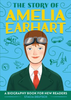 The story of Amelia Earhart / Stacia Deutsch ; illustrated by Pearl Law.