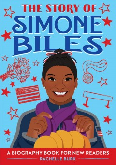 The story of Simone Biles / Rachelle Burk ; Illustrated by Steffi Walthall.