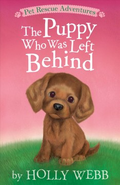 The puppy who was left behind / by Holly Webb ; illustrated by Sophy Williams.