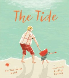 The tide / by Clare Helen Welsh ; illustrated by Ashling Lindsay.
