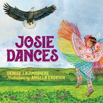 Josie dances / Denise Lajimodiere ; illustrations by Angela Erdrich.