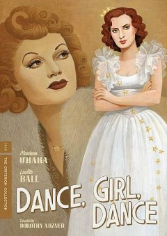 Dance, girl, dance / an RKO Radio Picture ; produced by Erich Pommer ; screen play by Tess Slesinger and Frank Davis ; story by Vicky Baum ; directed by Dorothy Arzner.