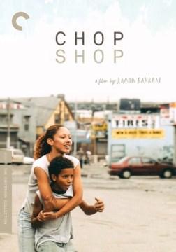 Chop shop / Janus Films ; Big Beach ; in association with Muskat Filmed Propertird & Noruz Films ; produced by LIsa Muskat, Marc Turtletaub, Jeb Brody ; written by Baaaahareh Azimi, Ramin Bshrani ; director, Ramin Bahrani.