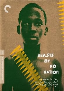 Beasts of no nation / Netflix presents ; a Red Crown production ; in association with Participant Media, Levantine Films, and Mutressa Movies ; a Primary Productions and Parliment of Owls production ; produced by Amy Kaufman [and five others] ; written for the screen and directed by Cary Joji Fukunaga.