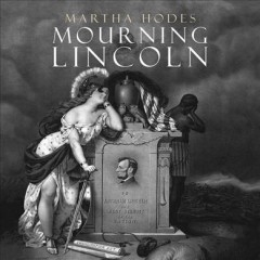 Mourning Lincoln / Martha Hodes.