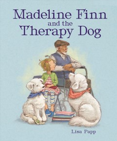 Madeline Finn and the therapy dog / Lisa Papp.