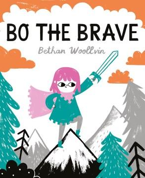 Bo the brave / Bethan Woollvin.