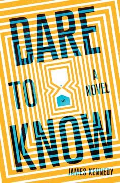 Dare to know : a novel / James Kennedy.