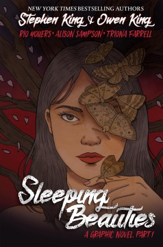 Sleeping beauties : a graphic novel, Part 1 / based on the novel by Stephen King and Owen King ; adapted by Rio Youers ; art by Alison Sampson ; colors by Triona Tree Farrell ; letters by Christa Miesner and Valerie Lopez.