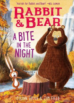 Rabbit & Bear : a bite in the night / story by Julian Gough ; illustrations by Jim Field.