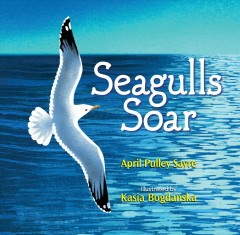 Seagulls soar / April Pulley Sayre ; illustrated by Kasia Bogdanska.