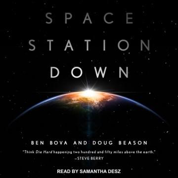 Space station down / Ben Bova and Doug Beason.