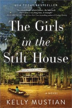 The girls in the stilt house : a novel / Kelly Mustian.