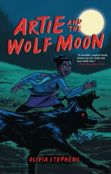 Artie and the wolf moon / by Olivia Stephens.