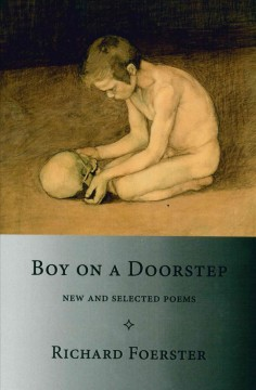Boy on a doorstep : new and selected poems / Richard Foerster.