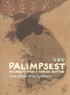 Palimpsest : documents from a Korean adoption / Lisa Wool-Rim Sjöblom ; translated by Hanna Strömberg, Lisa Wool-Rim Sjöblom, and Richey Wyver.