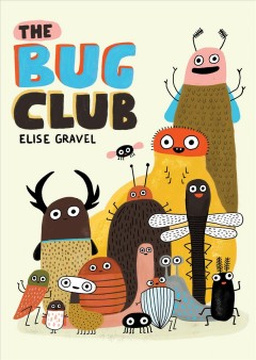The bug club / Elise Gravel.