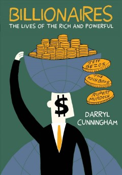 Billionaires : the lives of the rich and powerful / Darryl Cunningham.