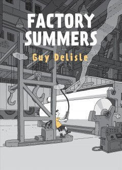 Factory summers / Guy Delisle ; translated by Helge Dascher and Rob Aspinall.