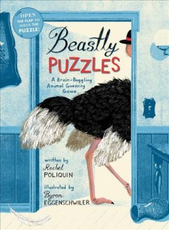 Beastly puzzles : a brain-boggling animal guessing game / written by Rachel Poliquin ; illustrated by Byron Eggenschwiler.