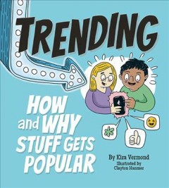 Trending : how and why stuff gets popular / by Kira Vermond ; illlustrated by Clayton Hanmer.