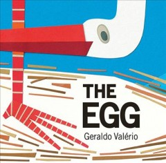The egg / [written and illustrated] by Geraldo Valério.