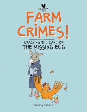 Farm crimes : cracking the case of the missing egg / Sandra Dumais.