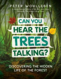 Can you hear the trees talking? : discovering the hidden life of the forest / Peter Wohlleben.