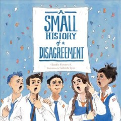 A small history of a disagreement / Claudio Fuentes S. ; illustrations by Gabriela Lyon ; translated by Elisa Amado.